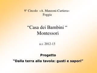 """9° Circolo  «A. Manzoni-Cartiera»  Foggia """"Casa dei Bambini """"  Montessori a.s. 2012-13"""