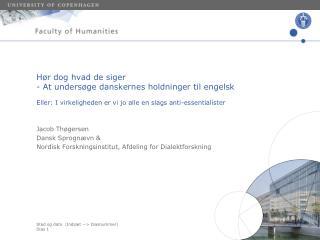 Jacob Thøgersen Dansk Sprognævn & Nordisk Forskningsinstitut, Afdeling for Dialektforskning