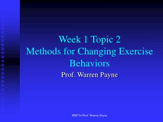 Week 1 Topic 2 Methods for Changing Exercise Behaviors