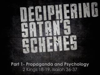 Part 1- Propaganda and Psychology 2 Kings 18-19, Isaiah 36-37
