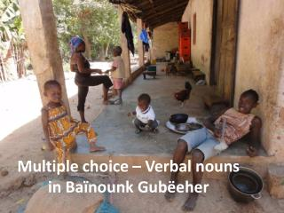 Multiple choice – Verbal nouns in  Baïnounk Gubëeher
