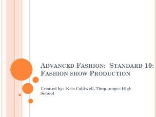 Advanced Fashion:  Standard 10: Fashion show Production