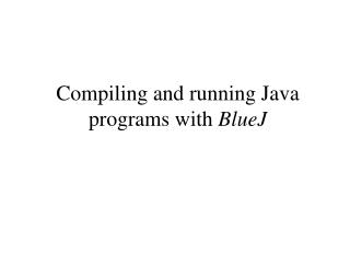 Compiling and running Java programs with  BlueJ