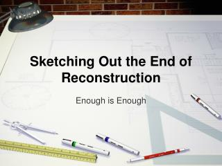 Sketching Out the End of Reconstruction