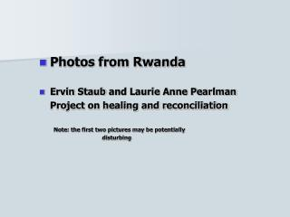Photos from Rwanda Ervin  Staub  and Laurie Anne Pearlman 	Project on healing and reconciliation