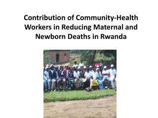Contribution of Community-Health Workers in Reducing Maternal and Newborn Deaths in Rwanda
