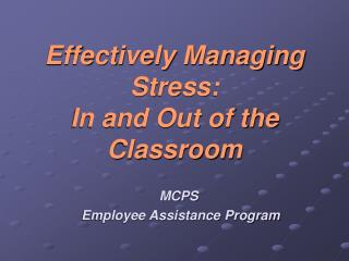 Effectively Managing Stress:  In and Out of the Classroom