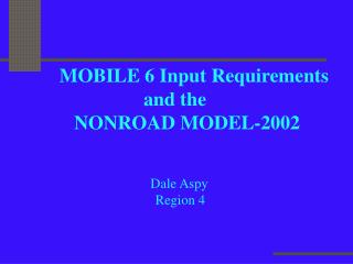 MOBILE 6 Input Requirements 	          and the     NONROAD MODEL-2002