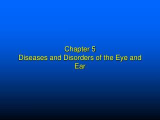 Chapter 5 Diseases and Disorders of the Eye and Ear