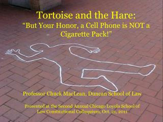 "Tortoise and the Hare: ""But Your Honor, a Cell Phone is NOT a Cigarette Pack!"""