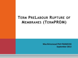 Term  PreLabour  Rupture of Membranes ( TermPROM )