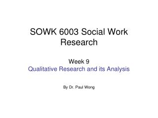 SOWK 6003 Social Work Research Week  9  Qualitative Research and its Analysis
