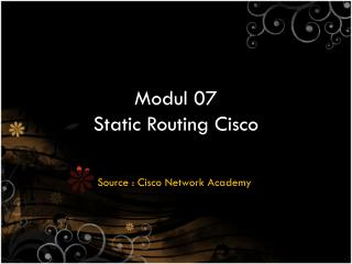Modul  07 Static Routing Cisco