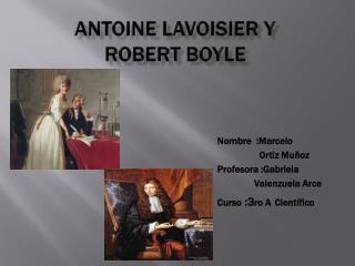 Antoine Lavoisier y Robert Boyle