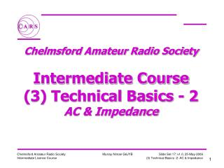 Chelmsford Amateur Radio Society  Intermediate Course (3) Technical Basics - 2 AC & Impedance