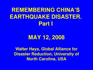 REMEMBERING CHINA�S EARTHQUAKE DISASTER. Part I  MAY 12, 2008