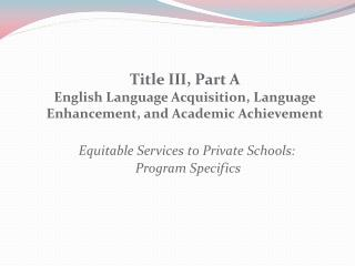Title III, Part A  English Language Acquisition, Language Enhancement, and Academic Achievement