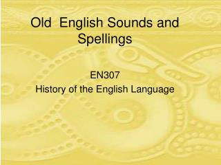 Old  English Sounds and Spellings