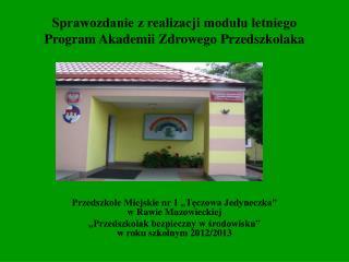 Sprawozdanie z realizacji modułu letniego Program Akademii Zdrowego Przedszkolaka