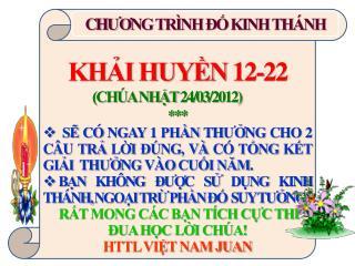 KHẢI HUYỀN 12-22                     (CHÚA NHẬT 24/03/2012) ***