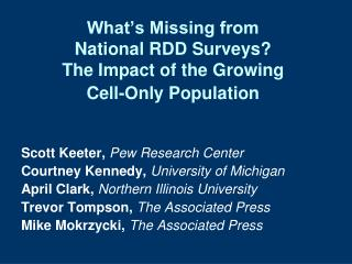 What's Missing from  National RDD Surveys? The Impact of the Growing  Cell-Only Population