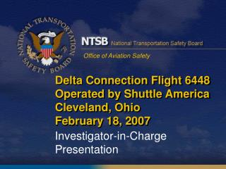 Delta Connection Flight 6448 Operated by Shuttle America Cleveland, Ohio February 18, 2007