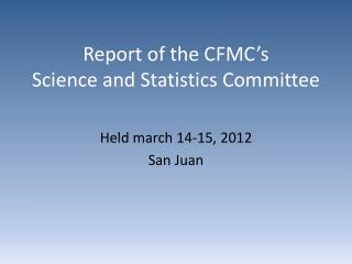 Report of the CFMC's  Science and Statistics Committee
