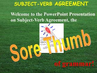 Welcome to the PowerPoint Presentation on Subject-Verb Agreement, the