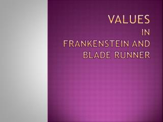 Values  in  Frankenstein and Blade Runner
