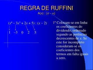 REGRA DE RUFFINI A(x) : ( x  )