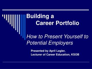 Building a        Career Portfolio How to Present Yourself to  Potential Employers