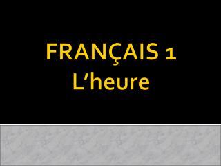 FRANÇAIS 1 L'heure