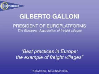 GILBERTO GALLONI PRESIDENT OF EUROPLATFORMS The European Association of freight villages