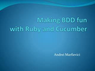 Making BDD fun  with Ruby and Cucumber