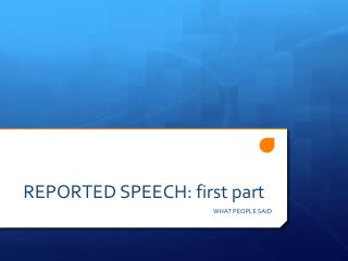REPORTED  SPEECH: first part
