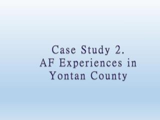 Case Study 2.  AF Experiences in  Yontan  County