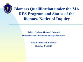 Biomass Qualification under the MA RPS Program and Status of the Biomass Notice of Inquiry