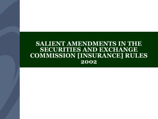 SALIENT AMENDMENTS IN THE SECURITIES AND EXCHANGE COMMISSION [INSURANCE] RULES 2002