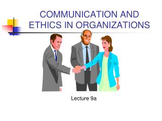 COMMUNICATION AND ETHICS IN ORGANIZATIONS