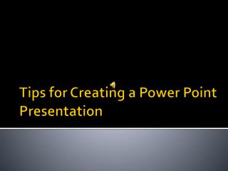 Tips for Creating a Power Point Presentation