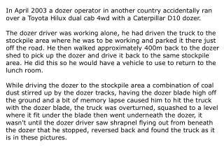 In April 2003 a dozer operator in another country accidentally ran