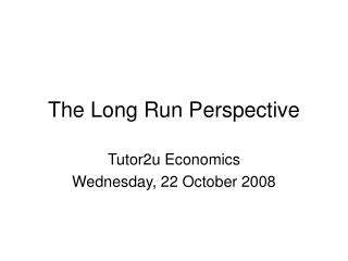 The Long Run Perspective