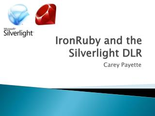 IronRuby  and the  Silverlight  DLR