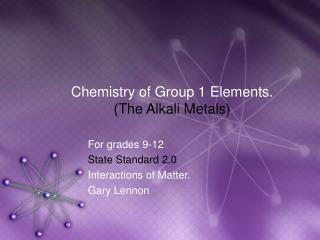 Chemistry of Group 1 Elements.  (The Alkali Metals)