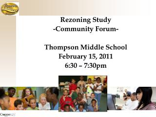 Rezoning Study -Community Forum- Thompson Middle School February 15, 2011 6:30 � 7:30pm