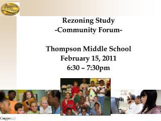 Rezoning Study -Community Forum- Thompson Middle School February 15, 2011 6:30 – 7:30pm
