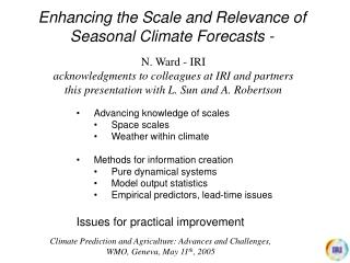 Enhancing the Scale and Relevance of Seasonal Climate Forecasts -