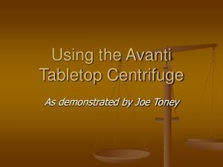 Using the Avanti Tabletop Centrifuge