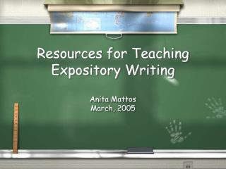 Resources for Teaching Expository Writing Anita Mattos March, 2005
