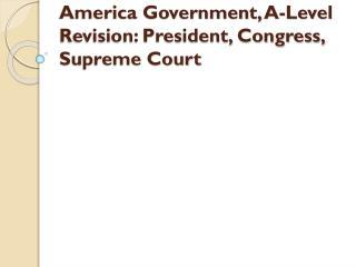 America Government, A-Level Revision: President, Congress, Supreme Court